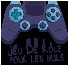 Jeux de rôles pour les nulles : blog jeux et geekerie